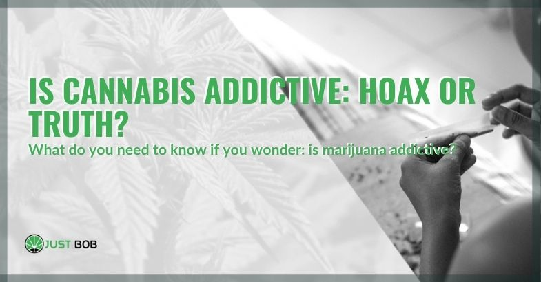 Is it true or not that cannabis is addictive?