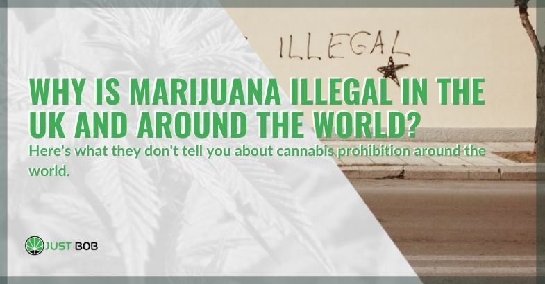 Why is cannabis illegal in the UK and around the world?