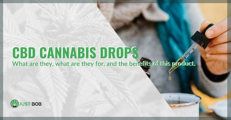 CBD cannabis drops, what they are and the benefits.